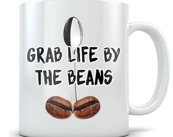 Beans Mug - Funny Grab Life By The Beans Coffee Cup