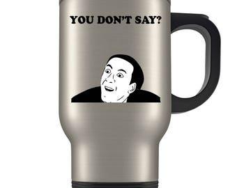 Nicholas Cage Gift, Nicholas Cage Travel Mug, Funny Nicholas Cage Mug, You Don't Say Coffee Cup, Random Nicholas Cage Meme