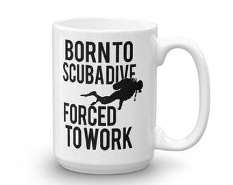 Born to Scubadive Forced to Work Mug