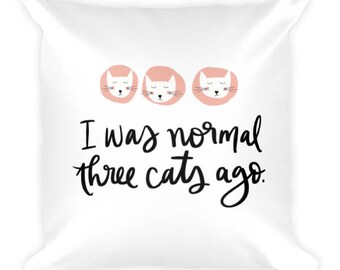 I Was Normal Three Cats Ago Cat Lady Friend Square Throw Pillow