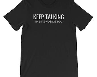Keep Talking I'm Diagnosing You Funny Psychology Short-Sleeve Unisex T-Shirt