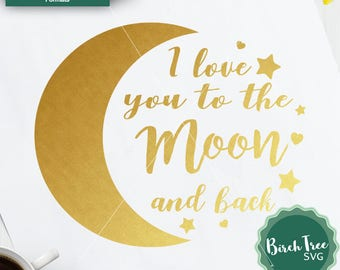 I love you to the Moon and back SVG, Newborn, Baby Print, SVG Design, cut file, Cricut, Silhouette, Printable Clipart, Dxf, Png, Svg, Jpeg