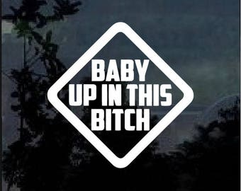 Baby up in this BITCH Vinyl Window Decal Sticker