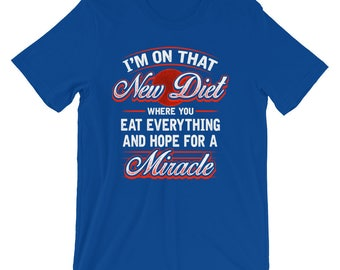 I'm On That New Diet Where You Eat Everything And Hope For A Miracle - Funny Fitness Gym Workout New Year's Resolution Diet Unisex T-Shirt