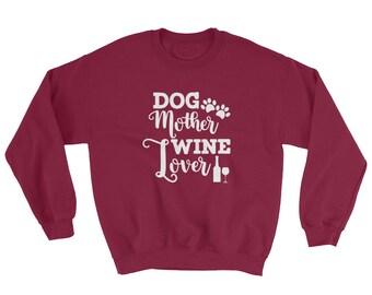 HOLIDAY SALE Dog Mother Wine Lover Sweatshirt- Wine Sweatshirt- Dog Mom Gift- I Love Wine- Mother's Day Gift - Winter Sweatshirt