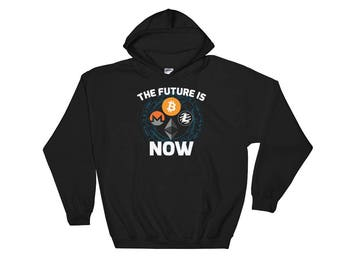 Bitcoin Cryptocurrency The Future Is Now Hooded Sweatshirt // Funny Blockchain Bitcoin Litecoin Ethereum Monero Digital Currency Hoodie