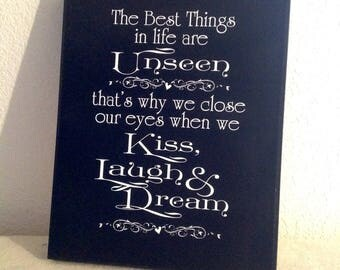 Best Things In Life Sign, Best Things Unseen,Kiss Laugh Dream Sign, Romantic Sign, Inspirational Sign,
