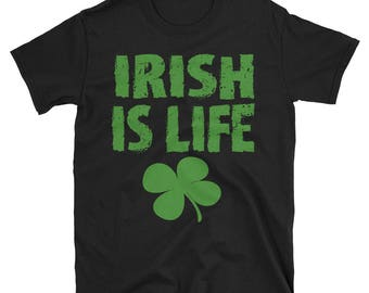 Irish Is Life, Funny Drinking Tee, Funny Graphic Tee, Shamrock Shirt, Funny Drinking Game, St Patty's Shirt, St Patrick's Day Tee, Gift