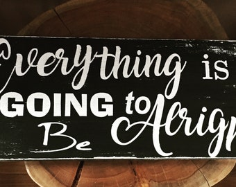 Everything is going to be all right rustic wooden sign