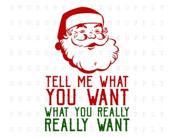 Santa Saying Tell me what you want svg dxf eps, Christmas cut file vinyl decal silhouette cameo cricut,iron on transfer on mug shirt fabric