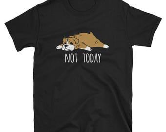 Funny Not Today English Bulldog T-Shirt, Cute English Bulldog Gifts, Bulldog Shirt