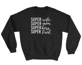 Super Wife. Super Mom. Super Boss. Super Tired Sweatshirt