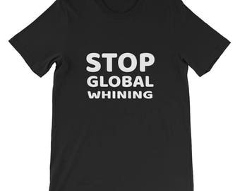 Stop Global Whining Short-Sleeve Unisex T-Shirt