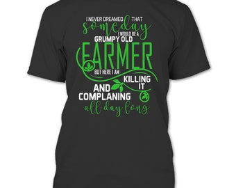 I'd Be A Grumpy Old Farmer T Shirt, Complaining All Day Long T Shirt