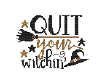 Quit Your Witchin Counted Cross Stitch PDF Pattern