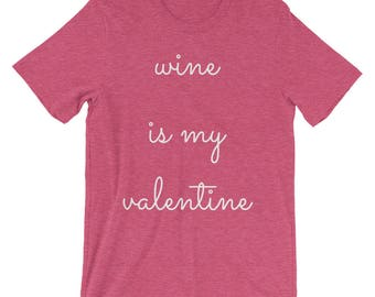 Wine Is My Valentine Womens/Unisex T-Shirt, Graphic Tee, Love, Valentine, Valentines Day, Couple, Date Night, Romantic, Girls, Relaxed, Soft