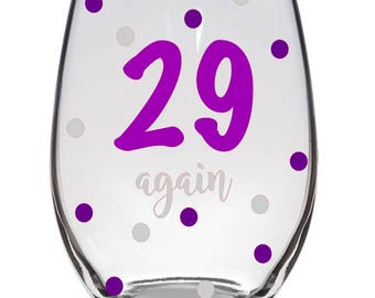 29 Again Stemless Wineglass Birthday Customizeable