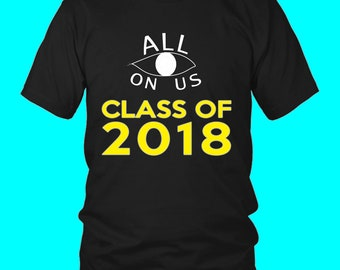 All Eyes On Us - Class Of 2018 T Shirts