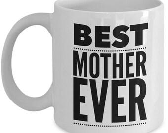 Mom Gift - Funny Mother Mug - Love Moms Birthday Valentine Appreciation - Best Ever - Coffee Tea Cup 11oz 15oz