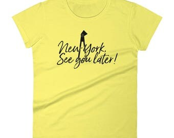 NY See You Later Women's T-shirt!