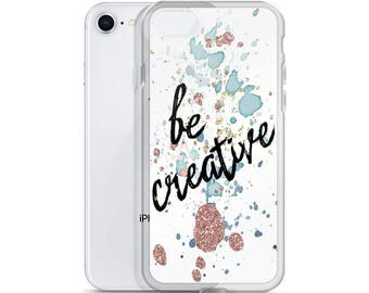 Be Creative iPhone Case, iPhone 8 plus, Watercolor iPhone case, iPhone 7, iPhone X, iphone 6, iPhone 6s Plus case, Gift for Her, Birthday