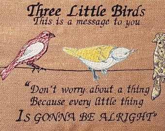 Embroidered Bob Marley Quote. Three little birds.  This is a message for you. Don't worry about a thing. Everything is Gonna Be Alright.