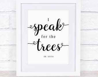 I Speak For The Trees Print, Printable Art, Modern Decor Wall Art Gift Idea Motivation Different Quote