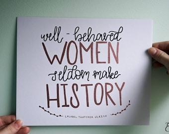 "Well Behaved Women Seldom Make History - Laurel Thatcher Ulrich, 8x10"" hand-lettered art"