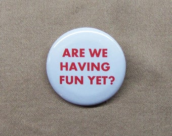 """Are We Having Fun Yet? Zippy the Pinhead Quote Button 1.25"""" Comics Bill Griffith"""