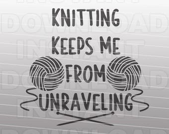 Knitting Keeps Me From Unraveling SVG File,Knitting Quote svg,Knitter svg,Yarn svg,Silhouette svg,Cricut svg,For Commercial & Personal Use