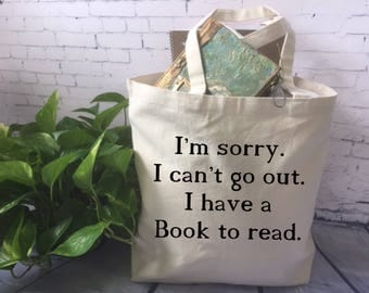 book lover canvas tote bag/book quote tote bag/funny tote bag/fabric tote/I'm sorry I can't go out I've got a Book to Read