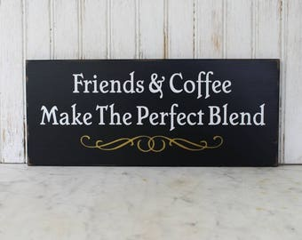 Friends and Coffee Perfect Blend Painted Wood Sign Kitchen Decor