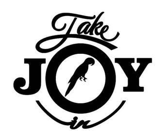 WEEKEND SALE Take Joy In Parrots Decal