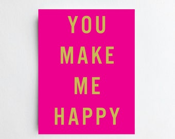 You Make Me Happy - ART PRINT