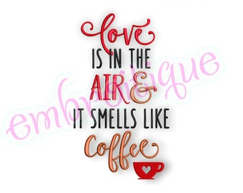 Love is in the Air & it Smells Like Coffee -Instant Download Machine Embroidery Design