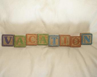 VACATION large Vintage Wooden Children's Letter Blocks