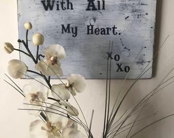 With All My Heart Sign Rustic Sign Shabby Chic Chippy Sign Love Sign Handmade Art Rustic Farmhouse Decor Baby Bridal Engagement Gift