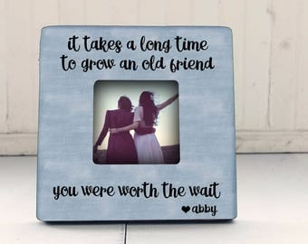 It Takes A Long Time To Grow An Old Friend Picture Frame, Best Friend Frame, Best Friend Gift Idea,