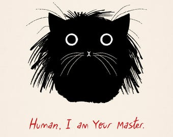 Human, I am Your Master - Black and White - Cat / Kitten - Limited Edition Art Poster Print by Oliver Lake - iOTA iLLUSTRATiON