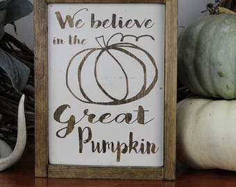 Great Pumpkin - We Believe - Wood Sign for Rustic - Farmhouse - Boho - Primitive Styles