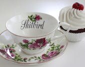 """Floral """"Shitbird"""" Teacup, Insult Teacup, Offensive Teacup, Durable, Foodsafe, Mean Teacup, Gift Teacup, Choose Any Teacup, Insult cup"""