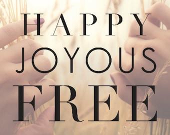 8x10 - Happy Joyous Free