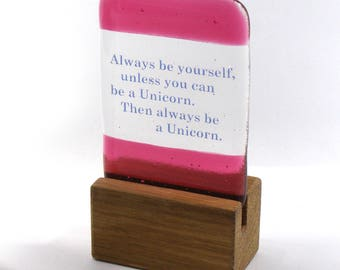 Always be a Unicorn Fused Glass, Quote,  saying, Gift, Pink, Glass Gift, Stand, Always be yourself