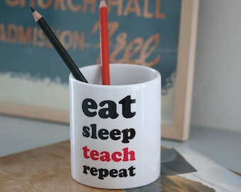 "Teacher thank you gift - ""eat sleep teach repeat"" pen pot / desk tidy / pencil pot / desk storage. A great end of term or Christmas gift"
