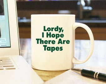 """Coffee Mug Cup """"Lordy, I Hope There Are Tapes"""" Gift Present Home Decor Trump Jame Comey Senate Testimony FBI Director Russia Investigation"""