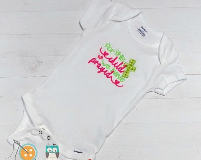ON SALE NOW For this child we have prayed baby body suit- embroidered onesie  for baby girl- pink, neon green and gold thread on white body