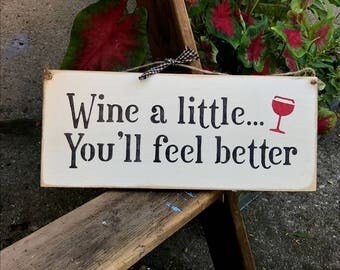 Funny Wine sign, Wine a little...You'll feel better, Wooden Sign, Gift for the wine lover, Wine Decor, Mother's Day Gift, Wine Saying