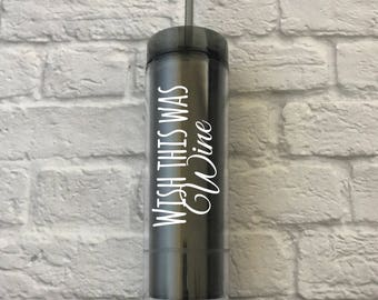 wish this was wine - personalized tumbler - funny tumbler - birthday gift - gift for mom - skinny tumbler - water bottle