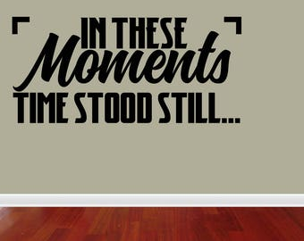 Wall Decal Quote In These Moments Time Stood Still Quote Vinyl Wall Decal Vinyl Lettering Sticker Home Decor (JP378)