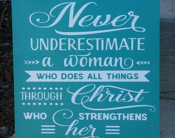 Never underestimate a woman who does all things through Christ, who strengthens her, wood sign, religious decor, ready to ship